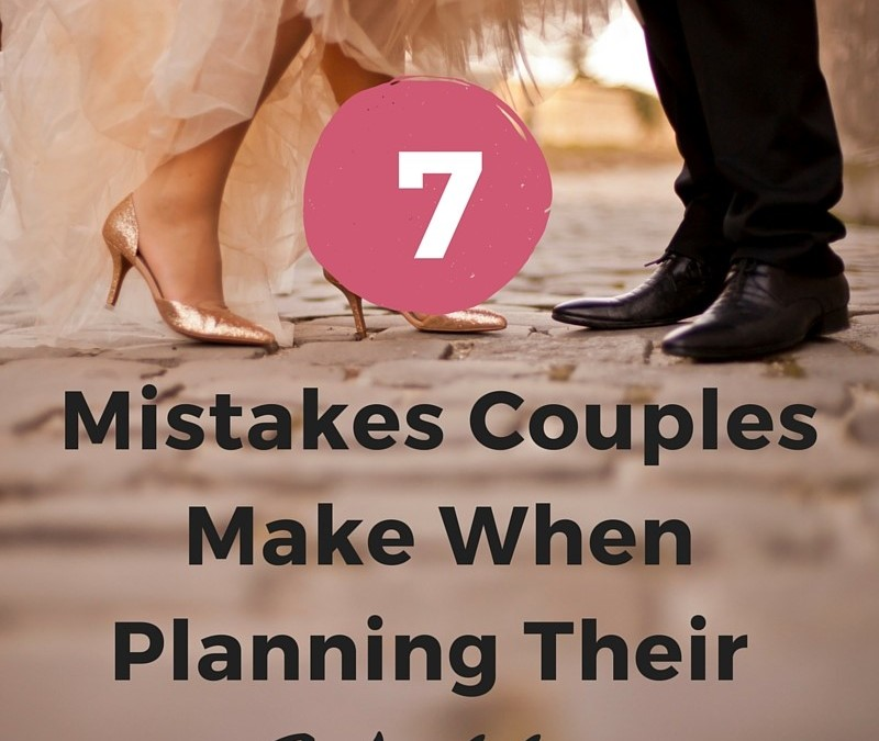Wedding Planning Tips – 7 Mistakes Couples Make When Planning Their Wedding